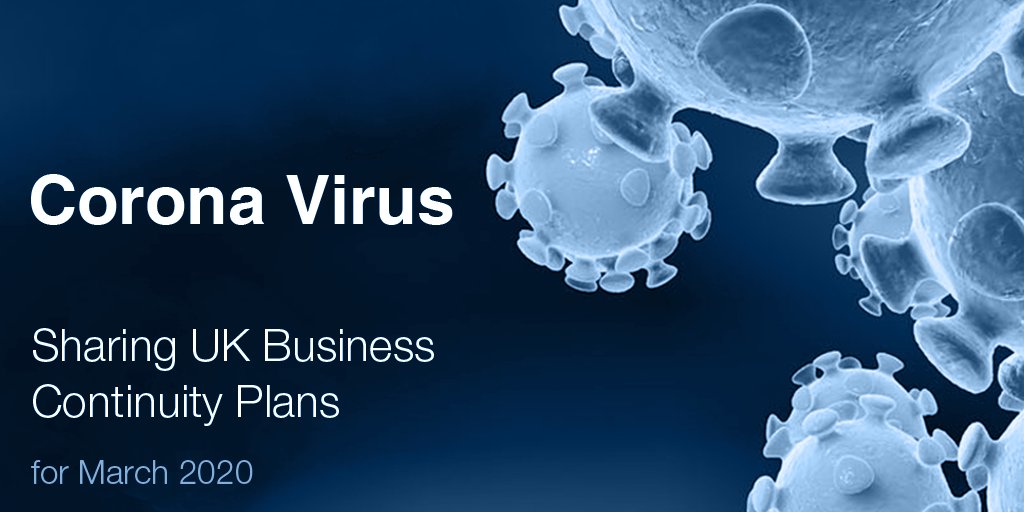 Corona Virus - Sharing UK Business Continuity Plans for March 2020