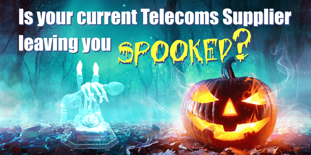 Is your current Telecoms Supplier leaving you spooked?