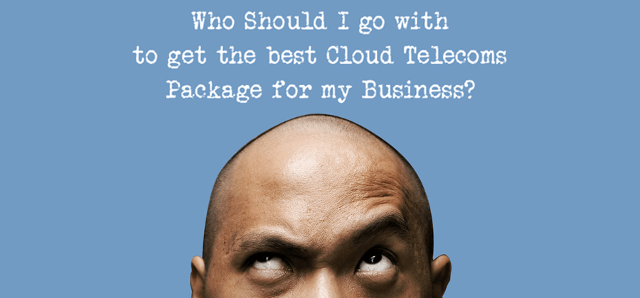 Who Should I go with to get the best Cloud Telecoms package for my Business